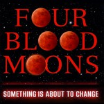 Blood Moon Prophecy and Four Blood Moons in 2014 and 2015